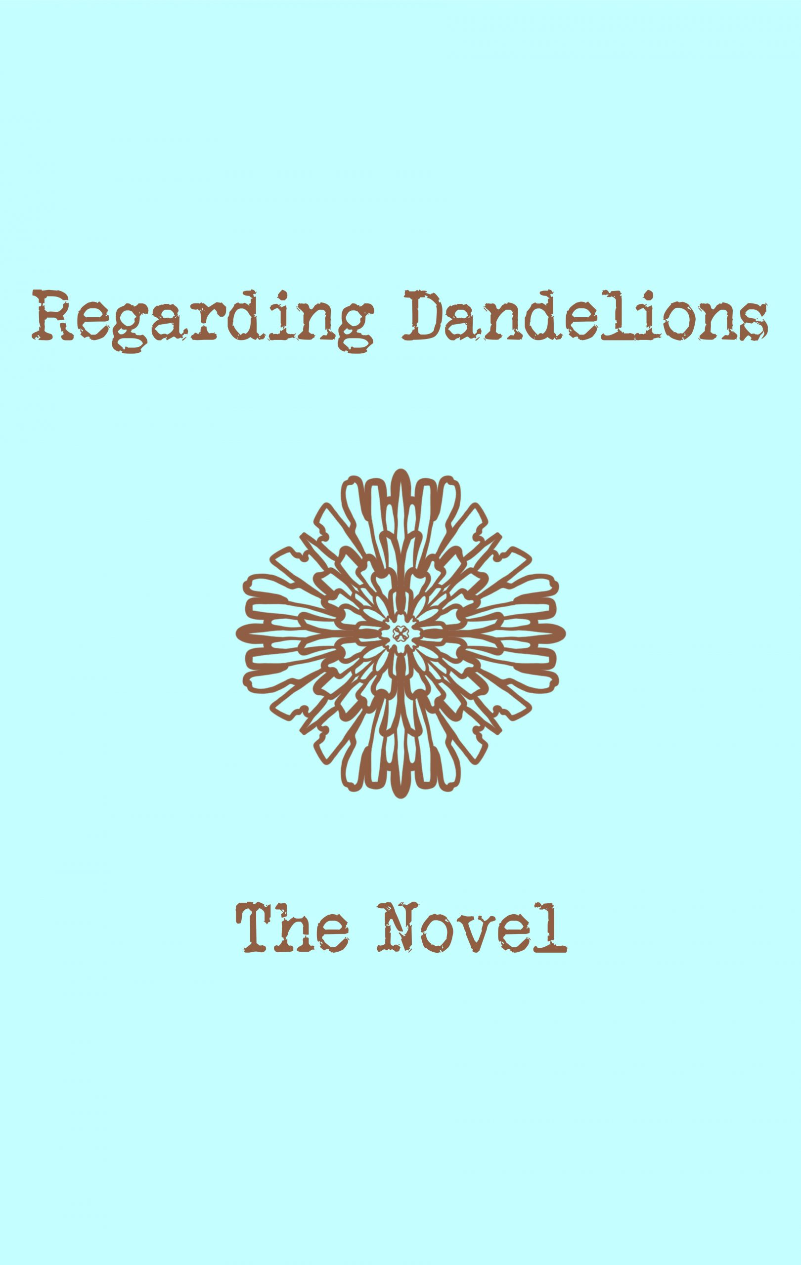 Regarding Dandelions - Novel