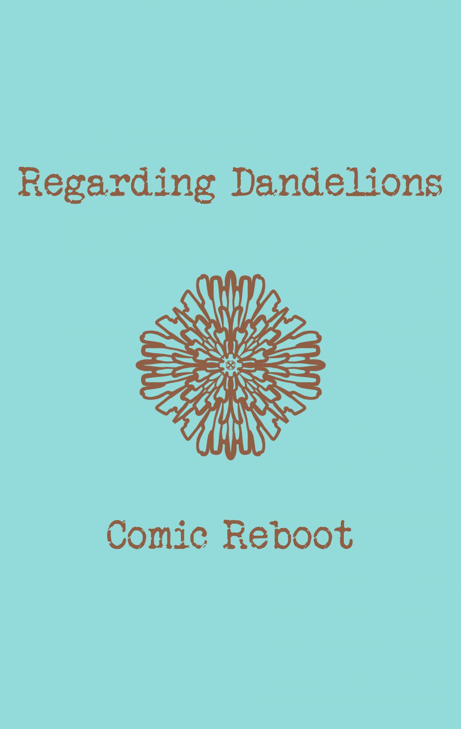 Regarding Dandelions - Reboot